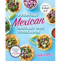 Everyday Mexican Instant Pot Cookbook: Regional Classics Made Fast and Simple (Paperback)