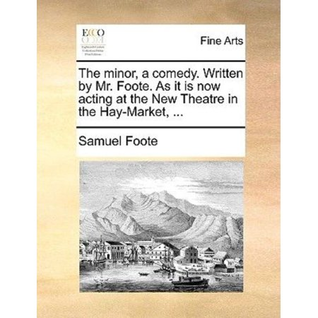 The Minor, a Comedy. Written by Mr. Foote. as It Is Now Acting at the New Theatre in the Hay-Market, ... - image 1 de 1