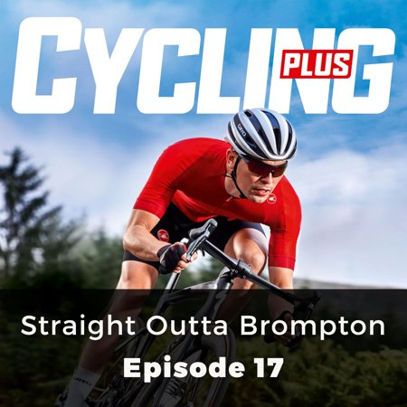Cycling Plus: Straight Outta Brompton - Audiobook
