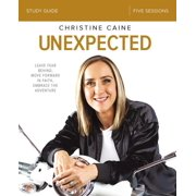 Unexpected Study Guide: Leave Fear Behind, Move Forward in Faith, Embrace the Adventure (Paperback)