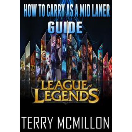 League of Legends Guide: How To Carry As A Mid Laner - eBook (League Of Legends New Halloween Skins)