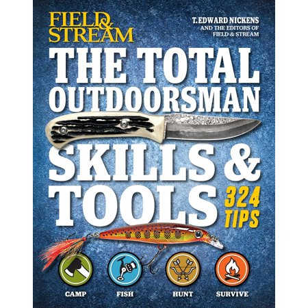 The Total Outdoorsman Skills & Tools Manual (Field & Stream) : 312 Essential Skills