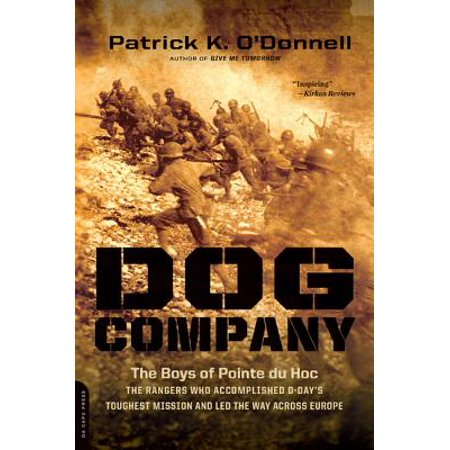 Dog Company : The Boys of Pointe du Hoc--the Rangers Who Accomplished D-Day's Toughest Mission and Led the Way across