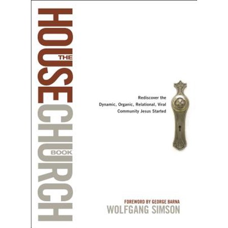 The House Church Book Rediscover The Dynamic Organic border=