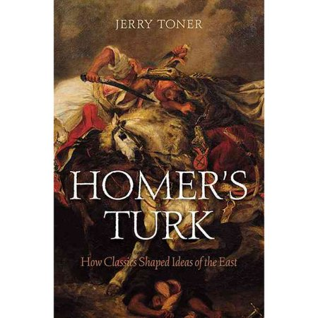 Homer's Turk: How Classics Shaped Ideas of the East