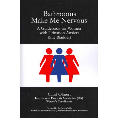 Bathrooms Make Me Nervous  A Guidebook For Women With Urination Anxiety  Shy Bladder