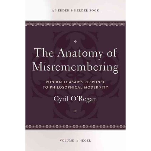 The Anatomy of Misremembering: Von Balthasar's Response to Philosophical Modernity: Hegel