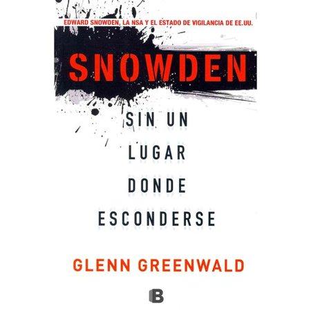 Sin un lugar donde esconderse / No Place to Hide: Edward Snowden, La Nsa Y El Estado De Vigilancia De Ee. uu. / Edward Snowden, the Nsa, and the U.s. Surveillance State