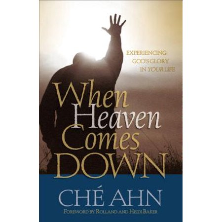 When Heaven Comes Down : Experiencing God's Glory in Your