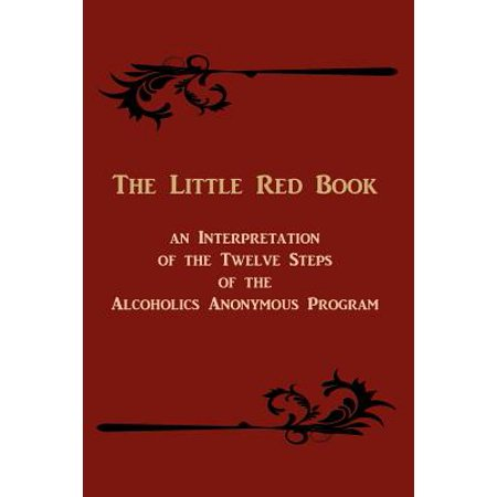 The Little Red Book : An Interpretation of the Twelve Steps of the Alcoholics Anonymous