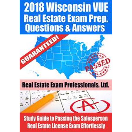 2018 Wisconsin VUE Real Estate Exam Prep Questions and Answers: Study Guide  to Passing the Salesperson Real Estate License Exam Effortlessly - eBook