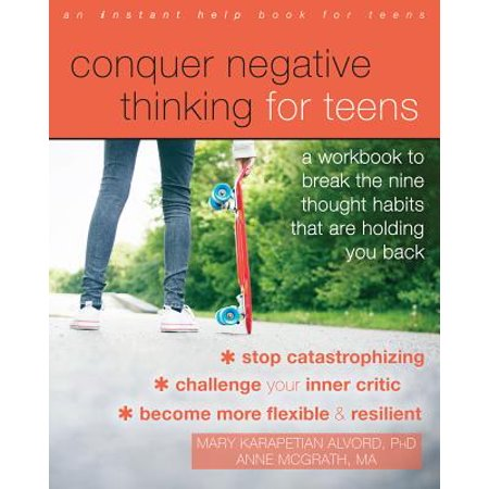 Conquer Negative Thinking for Teens : A Workbook to Break the Nine Thought Habits That Are Holding You (The Power Of Negative Thinking Bobby Knight)