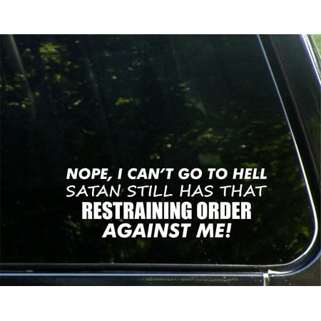 Nope, I Can't Go To Hell Satan Still Has That Restraining Order Against Me! - 8-3/4
