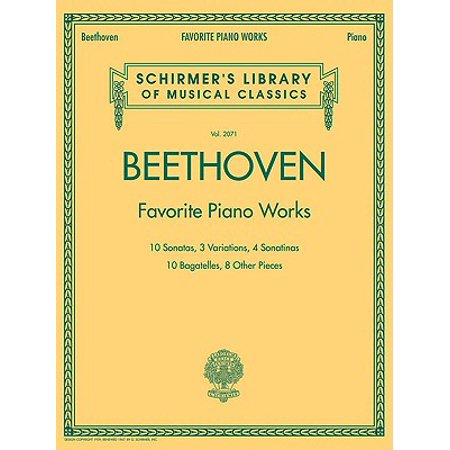 Ludvig Van Beethoven: Favorite Piano Works : 10 Sonatas, 3 Variations, 4 Sonatinas, 10 Bagatelles, 8 Other Pieces
