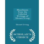 Miscellanies from the Collected Writings of Edward Irving - Scholar's Choice Edition
