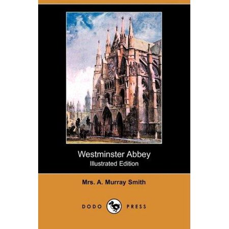 Abbey Press - Westminster Abbey (Illustrated Edition) (Dodo Press)