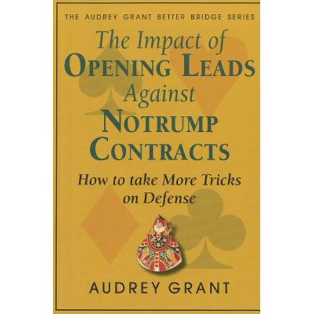 The Impact of Opening Leads Against Notrump Contracts : How to Take More Tricks on