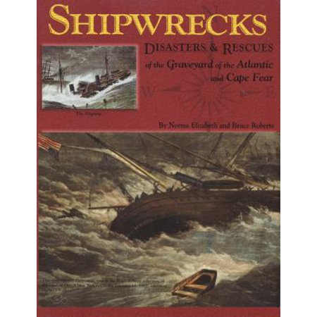 Shipwrecks, Disasters and Rescues of the Graveyard of the Atlantic and Cape Fear](Names Of Graveyards For Halloween)