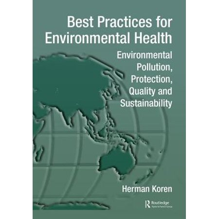 Best Practices for Environmental Health : Environmental Pollution, Protection, Quality and