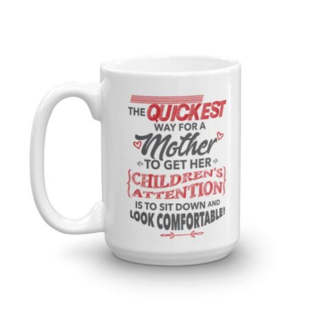The Quickest Way For A Mother To Get Her Children's Attention Funny Quotes Coffee & Tea Gift Mug Cup, Home Décor, Sign, Keepsake, Mother's Day Gifts & Birthday Presents For Mom, Mum & Mommy (Quickest Way To Get An Iphone X)