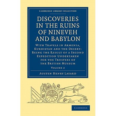 Discoveries in the Ruins of Nineveh and Babylon : With Travels in Armenia, Kurdistan and the Desert: Being the Result of a Second Expedition (Discoveries In The Ruins Of Nineveh And Babylon)