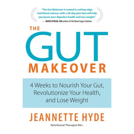 The Gut Makeover : 4 Weeks to Nourish Your Gut, Revolutionize Your Health, and Lose