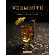 Vermouth: The Revival of the Spirit That Created America's Cocktail Culture (Hardcover)