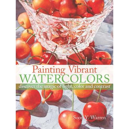 Painting Vibrant Watercolors : Discover the Magic of Light, Color and (Industrial Light And Magic The Art Of Innovation)