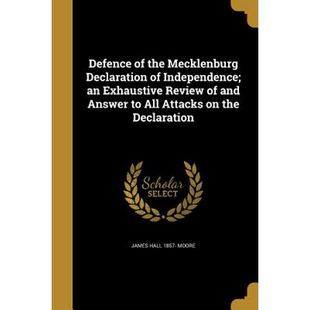 Defence of the Mecklenburg Declaration of Independence; An Exhaustive Review of and Answer to All Attacks on the