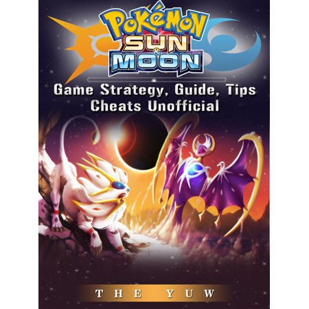 Pokemon Sun & Moon Game Strategy, Guide, Tips Cheats Unofficial - (Pokemon X And Y Vs Sun And Moon)