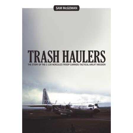 Trash Haulers : The Story of the C-130 Hercules Troop Carrier/Tactical Airlift Mission