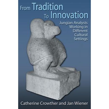 From Tradition to Innovation : Jungian Analysts Working in Different Cultural Settings for $<!---->