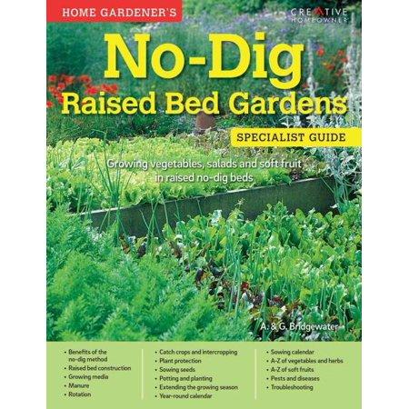 Home Gardener's No-dig Raised Bed Gardens, A. Bridgewater, G. Bridgewater ...