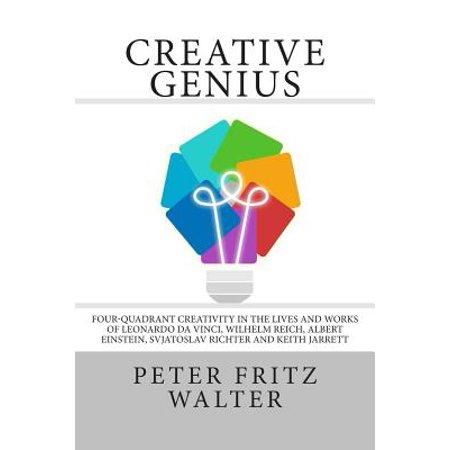 Creative Genius: Four-Quadrant Creativity in the Lives and Works of Leonardo Da Vinci, Wilhelm Reich, Albert... by