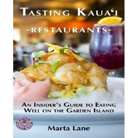 Tasting Kauai Restaurants  An Insiders Guide To Eating Well On The Garden Island