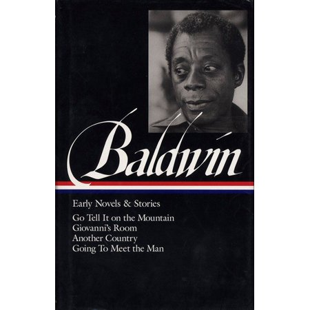 James Baldwin: Early Novels & Stories (LOA #97) : Go Tell It on the Mountain / Giovanni's Room / Another Country / Going to Meet the (Sonny Blues James Baldwin Short Story Full Text)