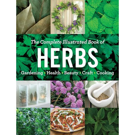 The Complete Illustrated Book of Herbs : Growing • Health & Beauty • Cooking • Crafts