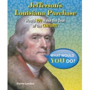 Jefferson's Louisiana Purchase : Would You Make the Deal of the Century?
