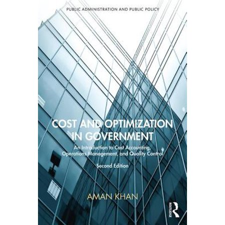 Cost and Optimization in Government : An Introduction to Cost Accounting, Operations Management, and Quality Control, Second