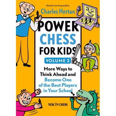 Power Chess for Kids, Volume 2 : More Ways to Think Ahead and Become One of the Best Players in Your (Best Chess Player In The World)