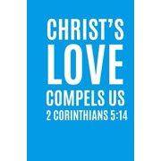 Christ's Love Compels Us: 6x9 Portable Christian Journal Notebook with Christian Quote: Inspirational Gifts for Religious Men & Women (Christian Paperback