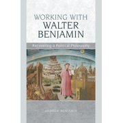 Working with Walter Benjamin: Recovering a Political Philosophy - eBook