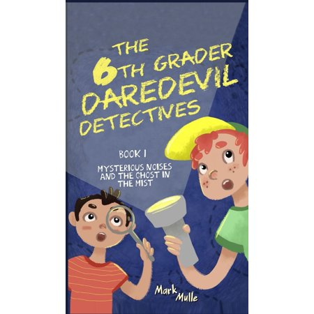 The 6th Grader Daredevil Detectives (Book 1) : Mysterious Noises and the Ghost in the