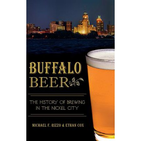 Buffalo Beer : The History of Brewing in the Nickel City
