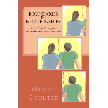 Boundaries In Relationships: Learn When To Say Yes, Make Your Life Healthy, Set Boundaries Between Relationships -