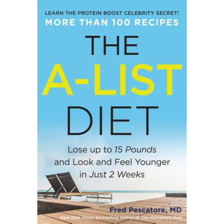 The A-List Diet : Lose Up to 15 Pounds and Look and Feel Younger in Just 2 (Lose 10 Pounds In Two Weeks Diet Plan)