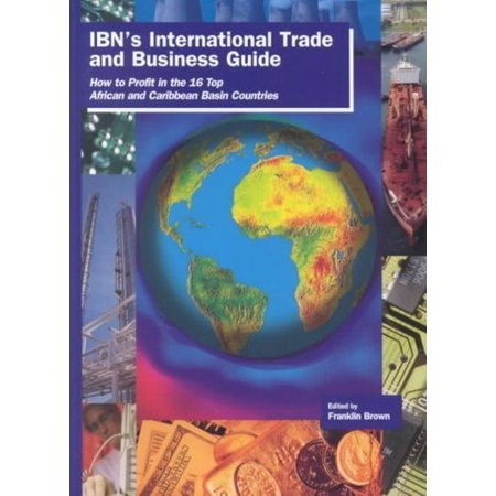 Ibns International Trade And Business Guide  How To Profit In The 16 Top African And Caribbean Basin Countries