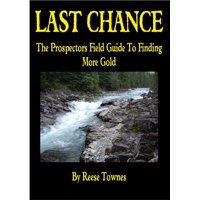 Last Chance the Prospectors Field Guide to Finding More Gold - eBook