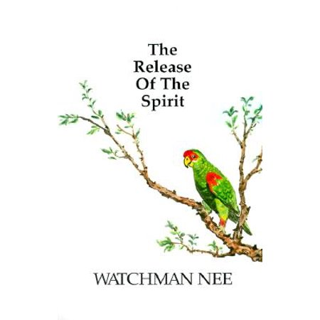 Release of the Spirit : The Breaking of the Outward Man (Man Of The Spirit Man Of The Word)