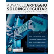 Advanced Arpeggio Soloing for Guitar : Creative Arpeggio Studies for Modern Rock & Fusion Guitar